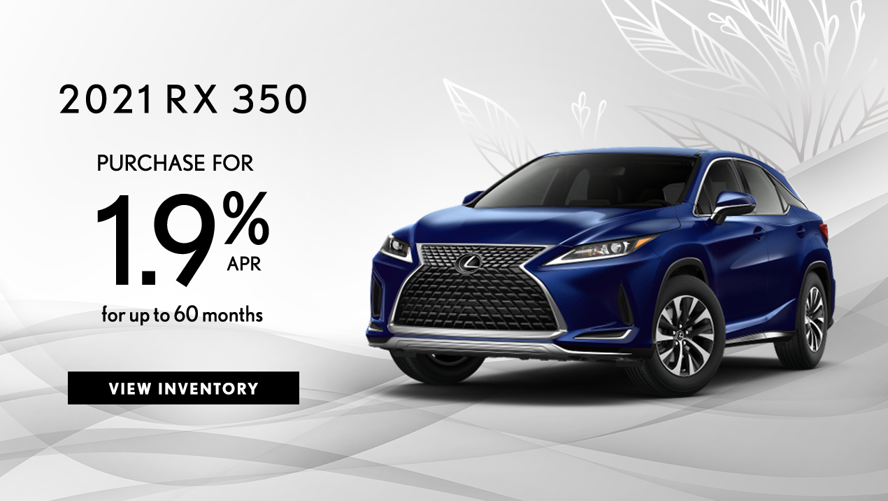 Take advantage of 1.9% APR for up to 60 months on a new 2021 RX 350.