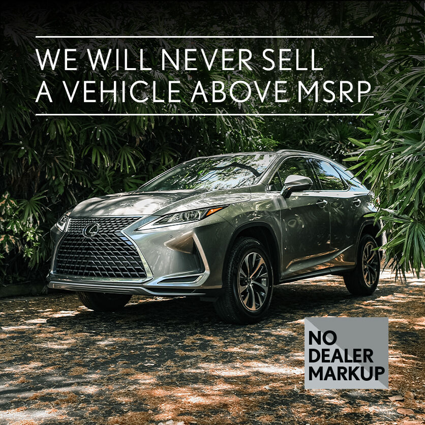 We will never sell a vehicle above MSRP.